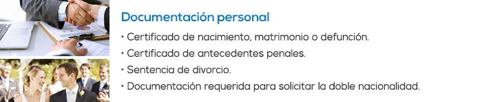 DOCUMENTACIÓN PERSONAL • Certificado de nacimiento, matrimonio o defunción • Certificado de antecedentes penales • Sentencia de divorcio • Documentación requerida para solicitar la doble nacionalidad