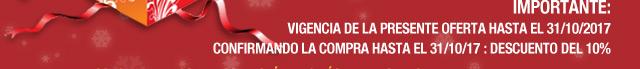 IMPORTANTE: VIGENCIA DE LA PRESENTE OFERTA HASTA EL 31/10/2017 /// CONFIRMANDO LA COMPRA HASTA EL 31/10/17: DESCUENTO DEL 10%