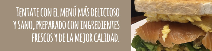 Tentate con el menú más delicioso y sano, preparado con ingredientes frescos y de la mejor calidad.